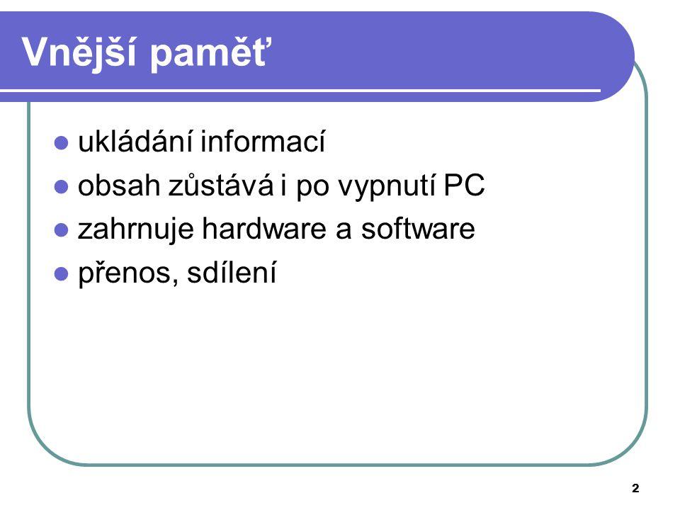 2 Vnější paměť ukládání informací obsah zůstává i po vypnutí PC zahrnuje hardware a software přenos, sdílení
