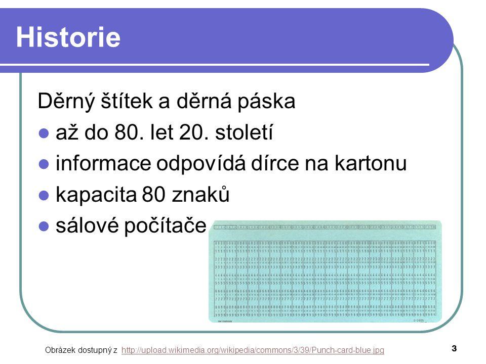 3 Historie Děrný štítek a děrná páska až do 80. let 20. století informace odpovídá dírce na kartonu kapacita 80 znaků sálové počítače Obrázek dostupný