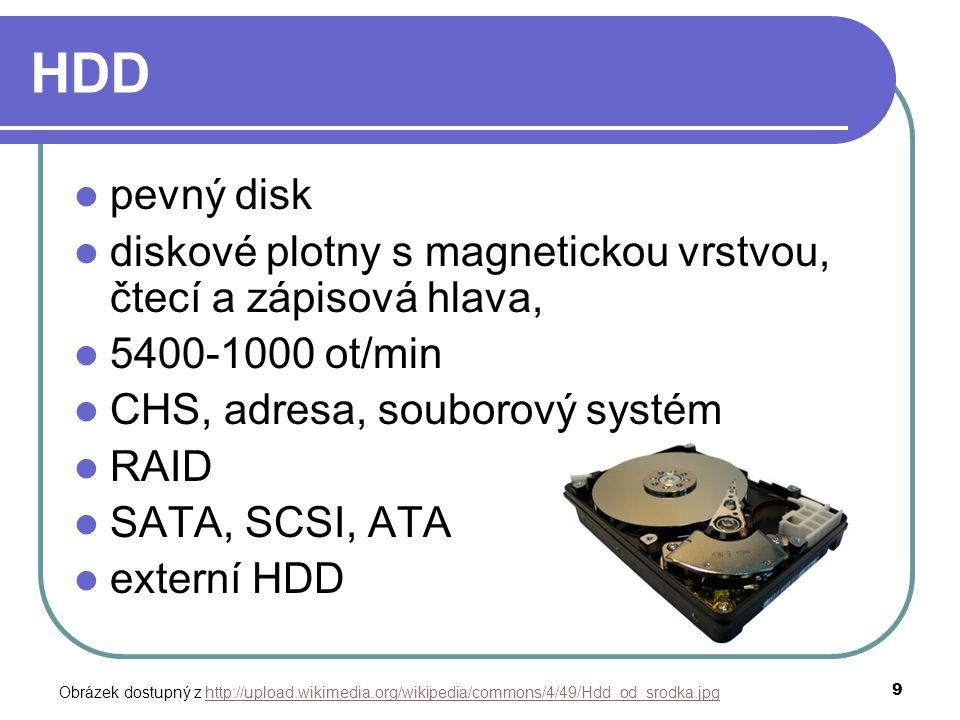 9 HDD pevný disk diskové plotny s magnetickou vrstvou, čtecí a zápisová hlava, 5400-1000 ot/min CHS, adresa, souborový systém RAID SATA, SCSI, ATA ext