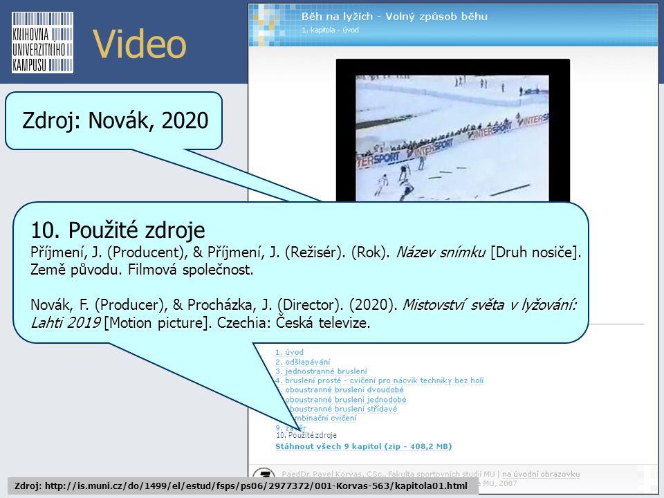 Video Zdroj: http://is.muni.cz/do/1499/el/estud/fsps/ps06/2977372/001-Korvas-563/kapitola01.html Zdroj: Novák, 2020 10. Použité zdroje Příjmení, J. (P