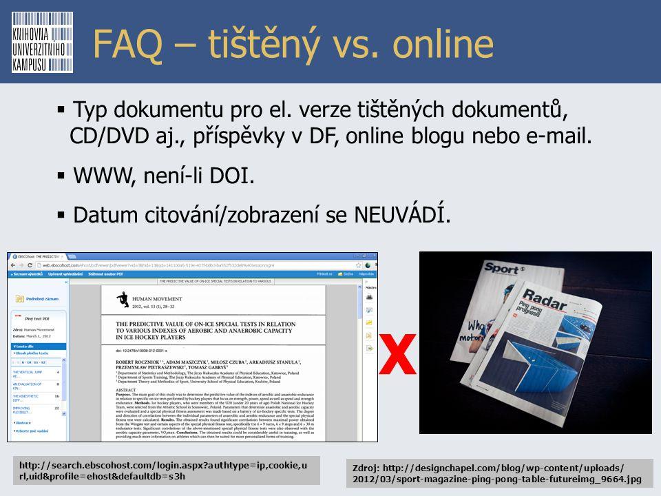 FAQ – tištěný vs. online  Typ dokumentu pro el. verze tištěných dokumentů, CD/DVD aj., příspěvky v DF, online blogu nebo e-mail.  WWW, není-li DOI.