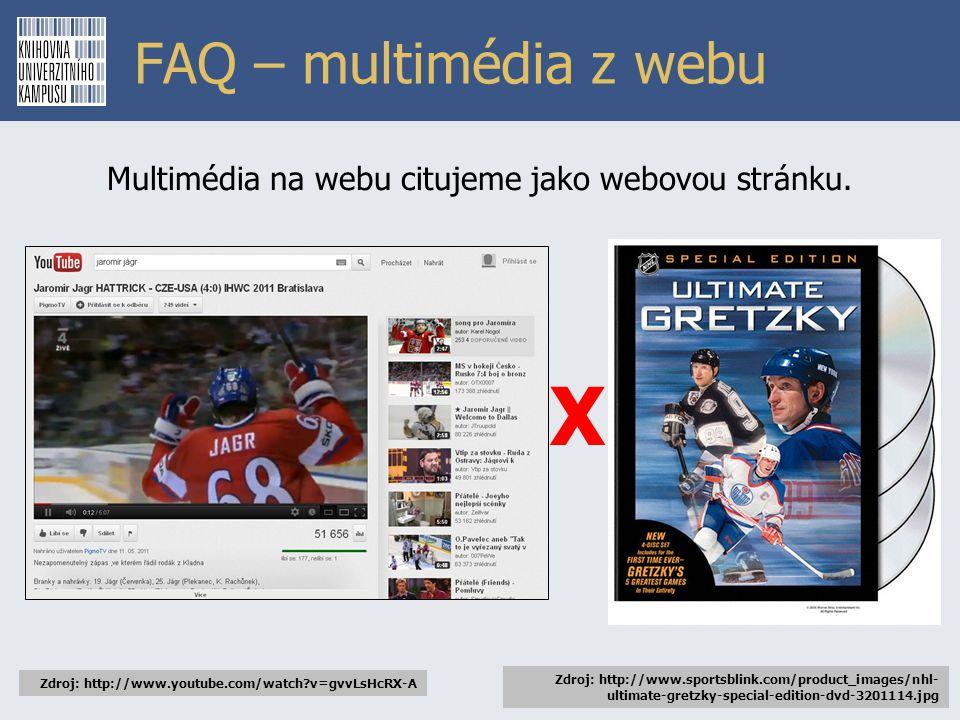 FAQ – multimédia z webu Multimédia na webu citujeme jako webovou stránku. Zdroj: http://www.youtube.com/watch?v=gvvLsHcRX-A X Zdroj: http://www.sports