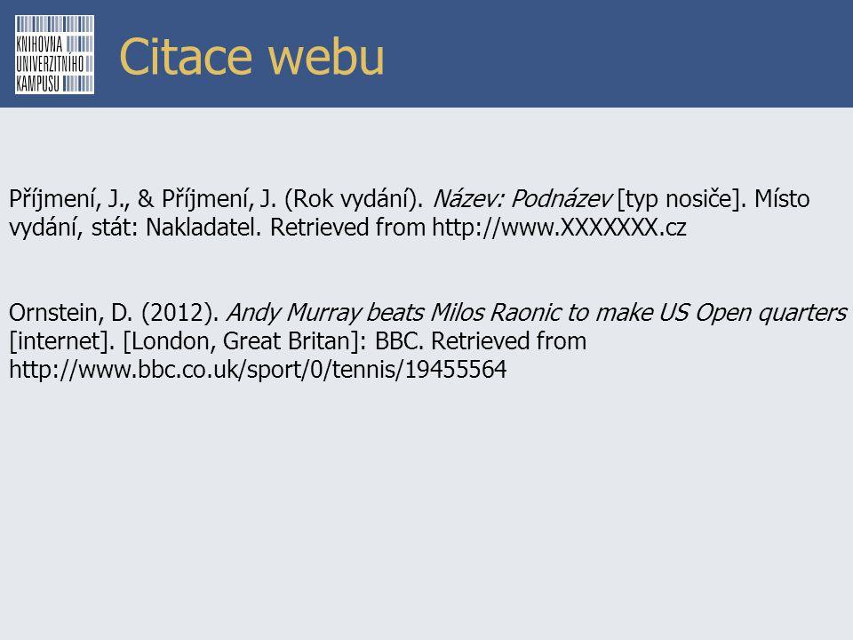 Citace webu Příjmení, J., & Příjmení, J. (Rok vydání). Název: Podnázev [typ nosiče]. Místo vydání, stát: Nakladatel. Retrieved from http://www.XXXXXXX