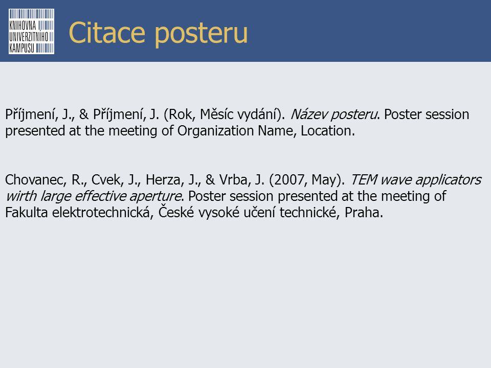 Citace posteru Příjmení, J., & Příjmení, J. (Rok, Měsíc vydání). Název posteru. Poster session presented at the meeting of Organization Name, Location