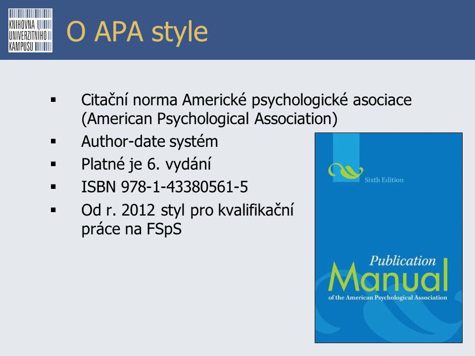 O APA style  Citační norma Americké psychologické asociace (American Psychological Association)  Author-date systém  Platné je 6. vydání  ISBN 978