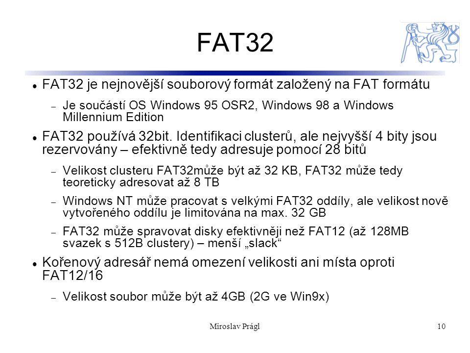 10 FAT32 FAT32 je nejnovější souborový formát založený na FAT formátu  Je součástí OS Windows 95 OSR2, Windows 98 a Windows Millennium Edition FAT32