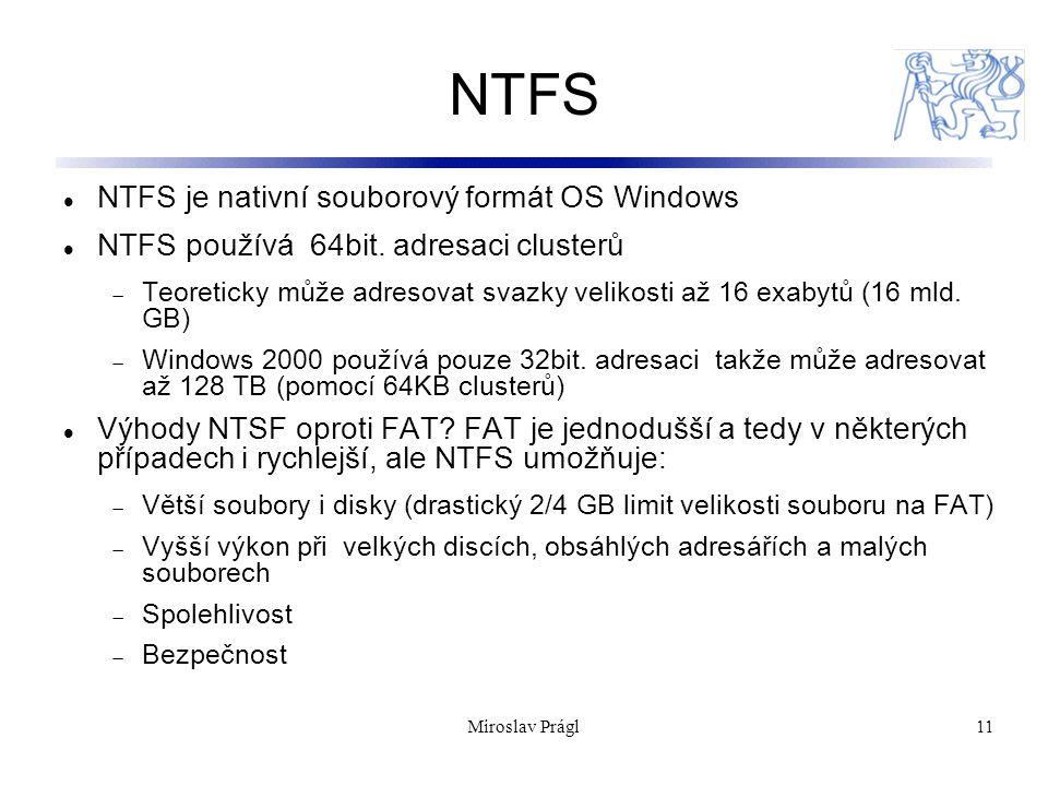 11 NTFS NTFS je nativní souborový formát OS Windows NTFS používá 64bit. adresaci clusterů  Teoreticky může adresovat svazky velikosti až 16 exabytů (