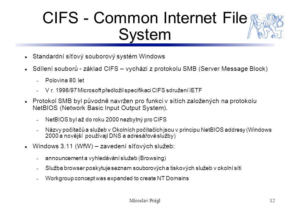 12 CIFS - Common Internet File System Standardní síťový souborový systém Windows Sdílení souborů - základ CIFS – vychází z protokolu SMB (Server Messa