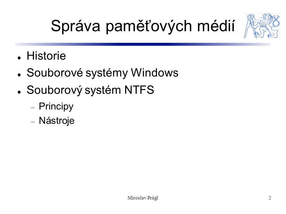 13 NTFS Security a Recoverability NTFS security vychází z objektového modelu Windows Otevřený soubor je implementován jako souborový objekt; security descriptor je uložen na disku jako součást souboru Bezpečnostní systém NT ověřuje přístupová práva když se proces pokouší otevřít handle k objektu Nastavení práv může provádět administrátor nebo vlastník objektu NTFS recoverability zajišťuje integritu FS Layered driver model + FTDISK driver  Mirroring – RAID level 1  Striping - RAID level 5 Miroslav Prágl