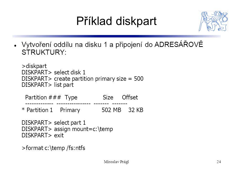 24 Příklad diskpart Vytvoření oddílu na disku 1 a připojení do ADRESÁŘOVĚ STRUKTURY: >diskpart DISKPART> select disk 1 DISKPART> create partition prim