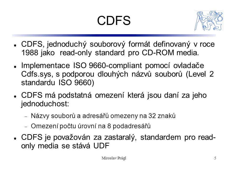 5 CDFS CDFS, jednoduchý souborový formát definovaný v roce 1988 jako read-only standard pro CD-ROM media. Implementace ISO 9660-compliant pomocí ovlad