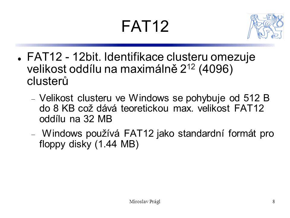 8 FAT12 FAT12 - 12bit. Identifikace clusteru omezuje velikost oddílu na maximálně 2 12 (4096) clusterů  Velikost clusteru ve Windows se pohybuje od 5