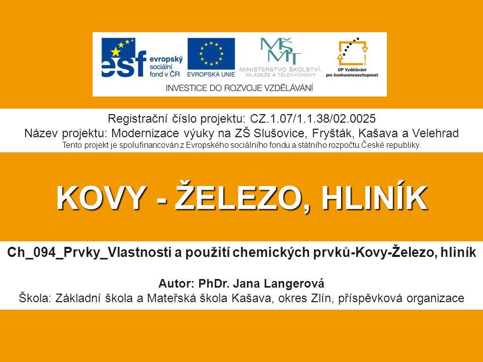 KOVY - ŽELEZO, HLINÍK Ch_094_Prvky_Vlastnosti a použití chemických prvků-Kovy-Železo, hliník Autor: PhDr.