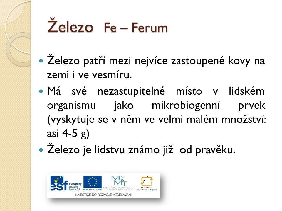 Železo Fe – Ferum Železo patří mezi nejvíce zastoupené kovy na zemi i ve vesmíru.