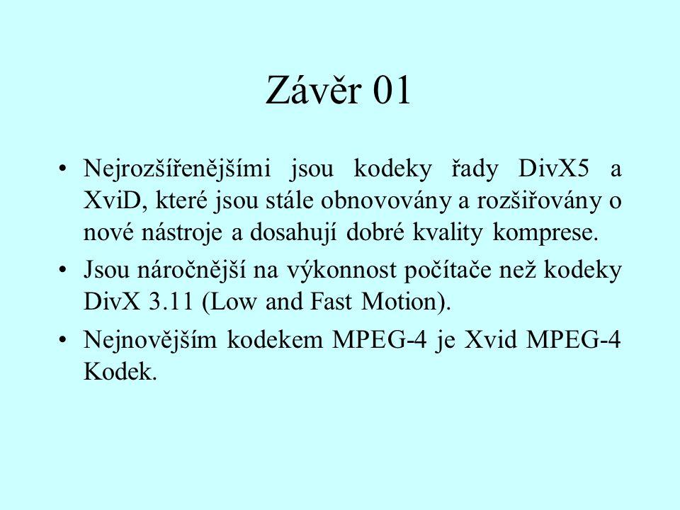 Závěr 01 Nejrozšířenějšími jsou kodeky řady DivX5 a XviD, které jsou stále obnovovány a rozšiřovány o nové nástroje a dosahují dobré kvality komprese.