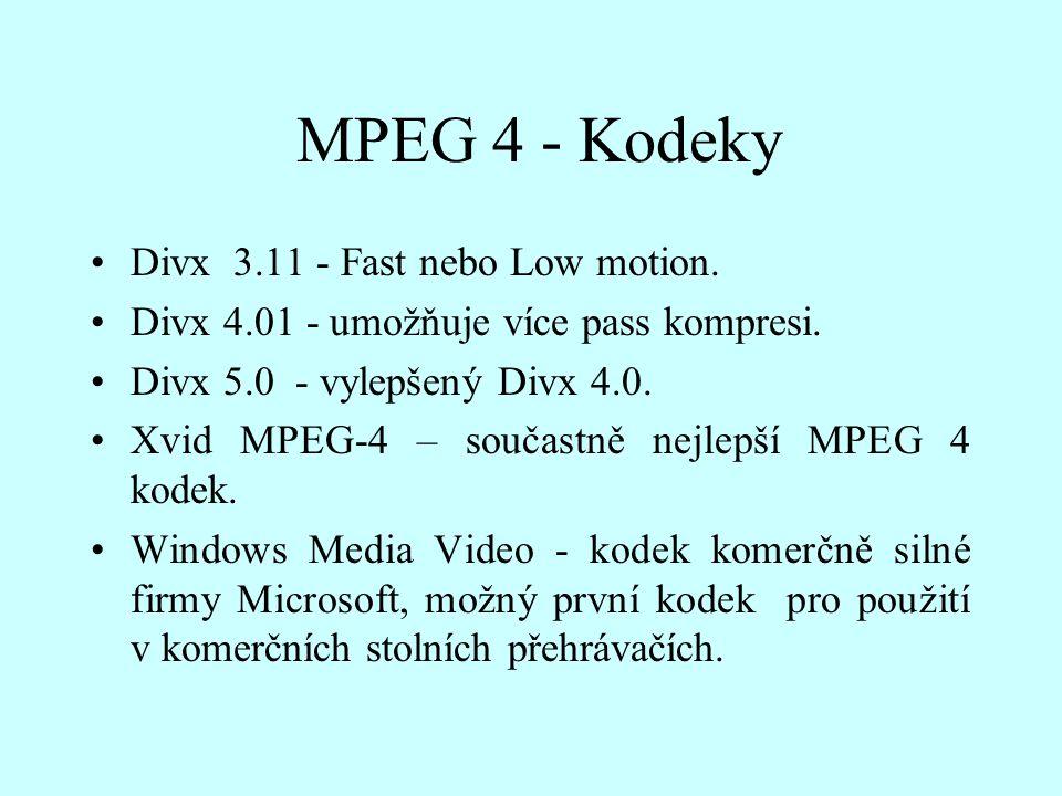 MPEG 4 - Kodeky Divx 3.11 - Fast nebo Low motion. Divx 4.01 - umožňuje více pass kompresi. Divx 5.0 - vylepšený Divx 4.0. Xvid MPEG-4 – součastně nejl