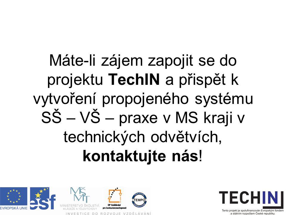 Máte-li zájem zapojit se do projektu TechIN a přispět k vytvoření propojeného systému SŠ – VŠ – praxe v MS kraji v technických odvětvích, kontaktujte nás!