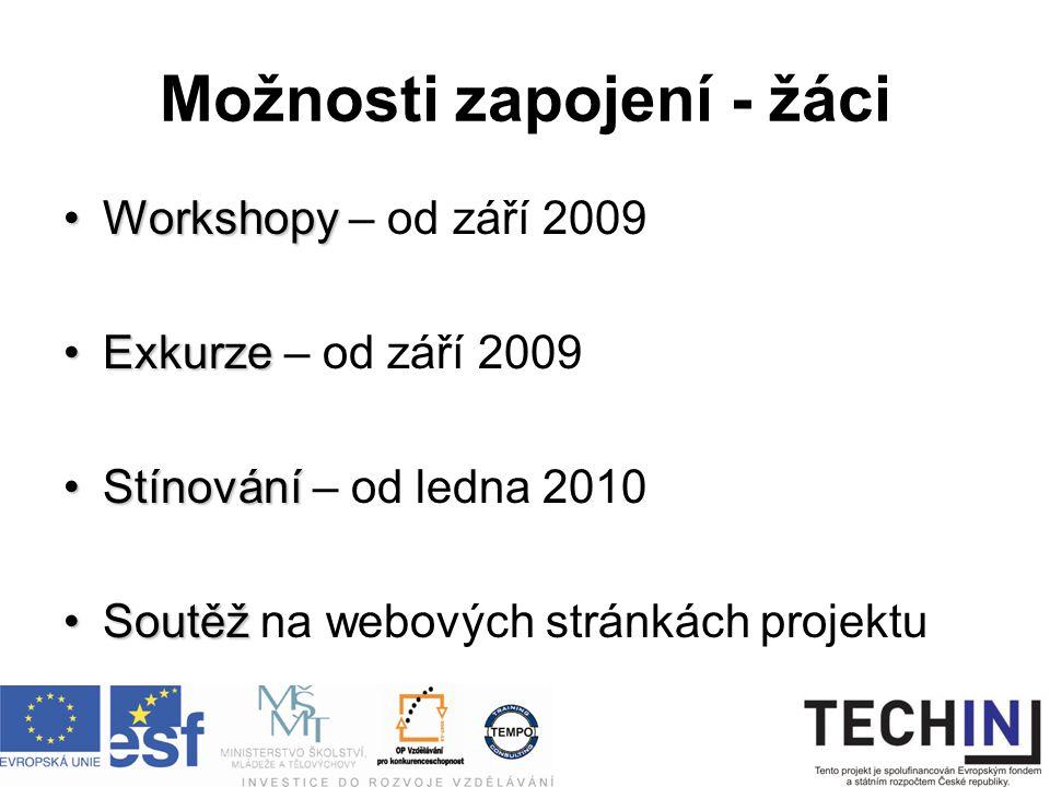 Možnosti zapojení - pedagogové WorkshopyWorkshopy – od září 2009 Tvorba příručky -Tvorba příručky - Teorie a praxe/klady a zápory – od září 2009 ExkurzeExkurze Tvorba DVDTvorba DVD – od září 2009