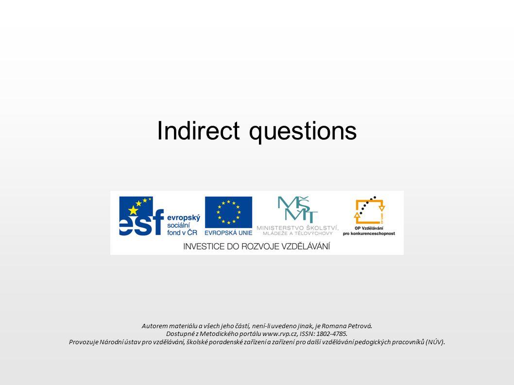 Indirect questions Autorem materiálu a všech jeho částí, není-li uvedeno jinak, je Romana Petrová.