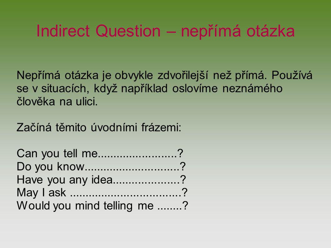 Indirect Question – nepřímá otázka Nepřímá otázka je obvykle zdvořilejší než přímá.