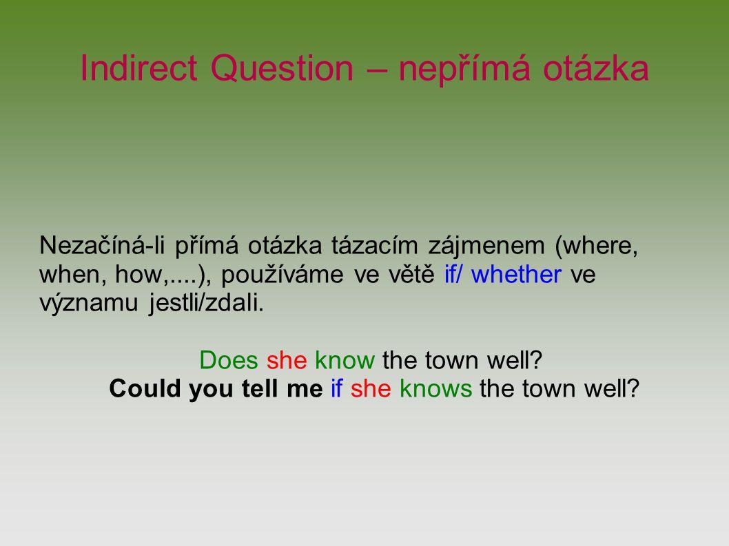 Indirect Question – nepřímá otázka Nezačíná-li přímá otázka tázacím zájmenem (where, when, how,....), používáme ve větě if/ whether ve významu jestli/zdali.