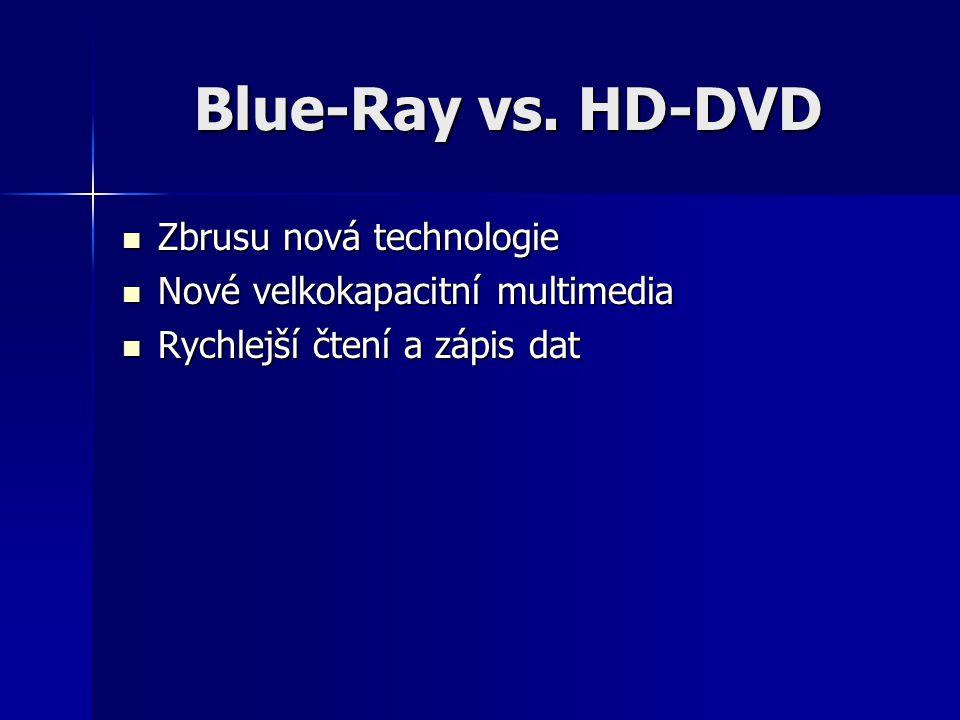 Blue-Ray vs. HD-DVD Zbrusu nová technologie Zbrusu nová technologie Nové velkokapacitní multimedia Nové velkokapacitní multimedia Rychlejší čtení a zá