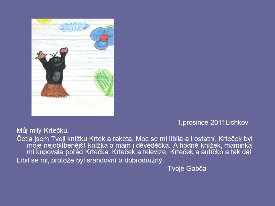 1.prosince 2011Lichkov Můj milý Krtečku, Četla jsem Tvoji knížku Krtek a raketa. Moc se mi líbila a i ostatní. Krteček byl moje nejoblíbenější knížka
