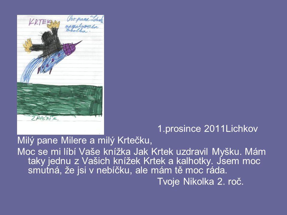 1.prosince 2011Lichkov Milý pane Milere a milý Krtečku, Moc se mi líbí Vaše knížka Jak Krtek uzdravil Myšku. Mám taky jednu z Vašich knížek Krtek a ka