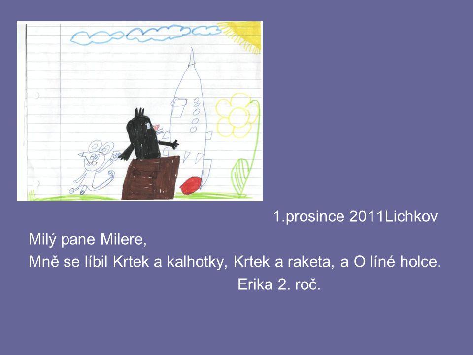 1.prosince 2011Lichkov Milý pane Milere, Mně se líbil Krtek a kalhotky, Krtek a raketa, a O líné holce. Erika 2. roč.