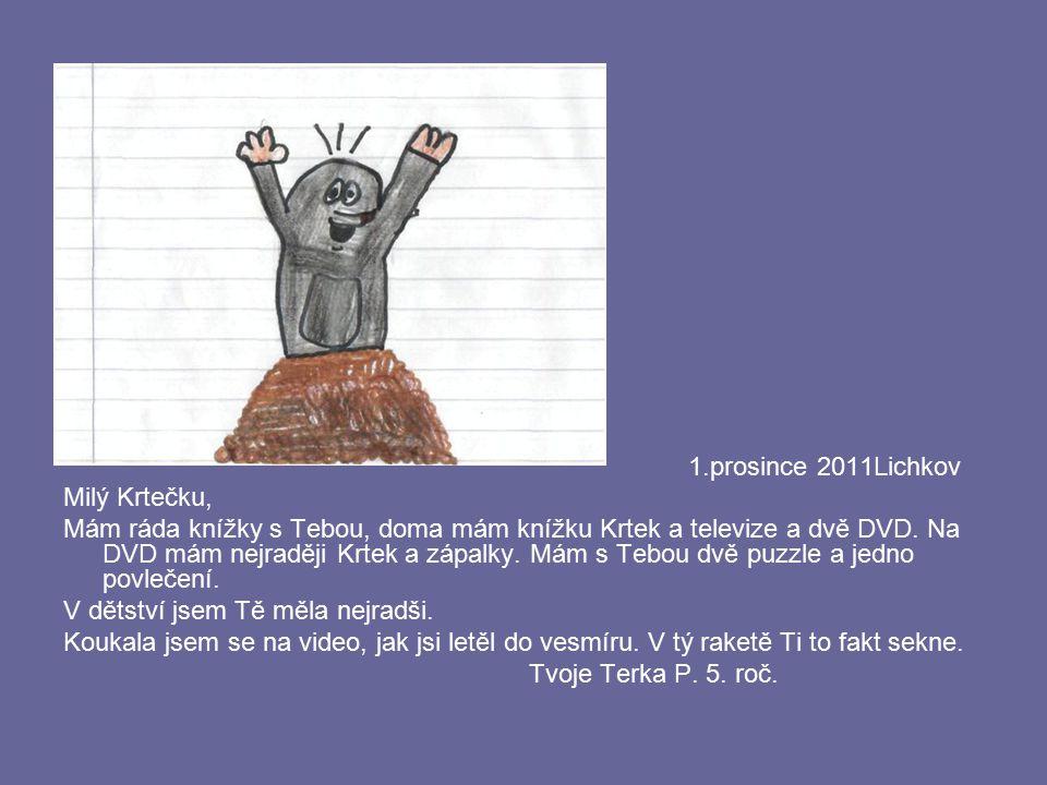 1.prosince 2011Lichkov Milý Krtečku, Mám ráda knížky s Tebou, doma mám knížku Krtek a televize a dvě DVD. Na DVD mám nejraději Krtek a zápalky. Mám s