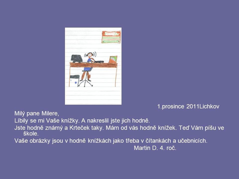 1.prosince 2011Lichkov Milý pane Milere, Líbily se mi Vaše knížky. A nakreslil jste jich hodně. Jste hodně známý a Krteček taky. Mám od vás hodně kníž