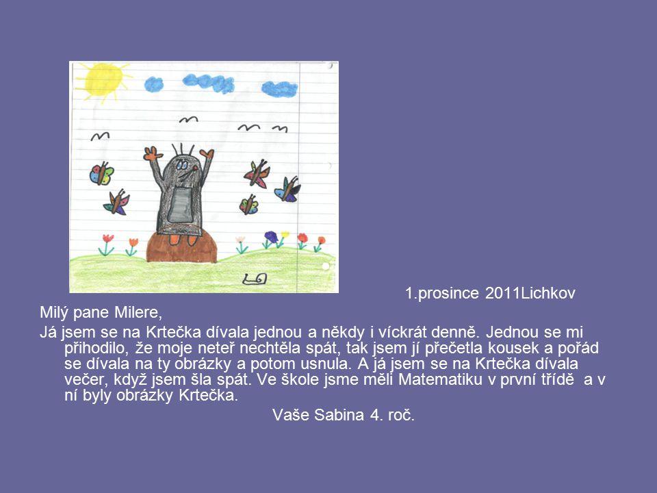1.prosince 2011Lichkov Milý pane Milere, Já jsem se na Krtečka dívala jednou a někdy i víckrát denně. Jednou se mi přihodilo, že moje neteř nechtěla s