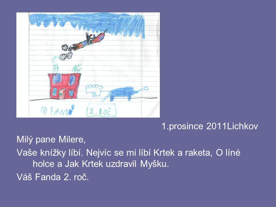 1.prosince 2011Lichkov Milý pane Milere, Vaše knížky líbí. Nejvíc se mi líbí Krtek a raketa, O líné holce a Jak Krtek uzdravil Myšku. Váš Fanda 2. roč