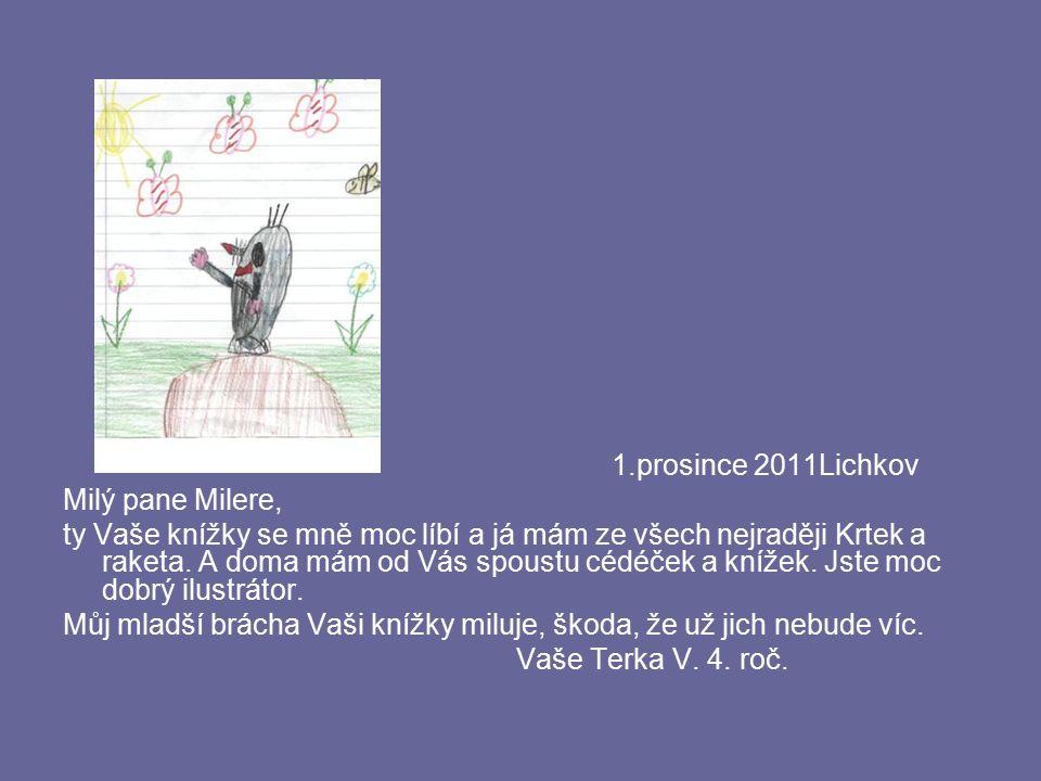 1.prosince 2011Lichkov Milý pane Milere, ty Vaše knížky se mně moc líbí a já mám ze všech nejraději Krtek a raketa. A doma mám od Vás spoustu cédéček