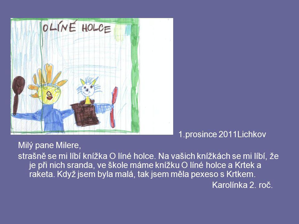 1.prosince 2011Lichkov Milý pane Milere, strašně se mi líbí knížka O líné holce. Na vašich knížkách se mi líbí, že je při nich sranda, ve škole máme k