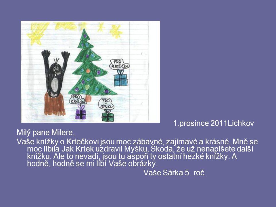 1.prosince 2011Lichkov Milý pane Milere, Vaše knížky o Krtečkovi jsou moc zábavné, zajímavé a krásné. Mně se moc líbila Jak Krtek uzdravil Myšku. Škod