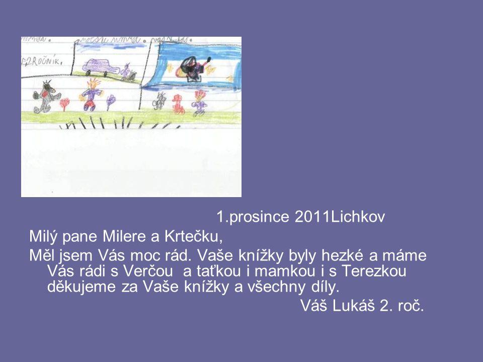 1.prosince 2011Lichkov Milý pane Milere a Krtečku, Měl jsem Vás moc rád. Vaše knížky byly hezké a máme Vás rádi s Verčou a taťkou i mamkou i s Terezko