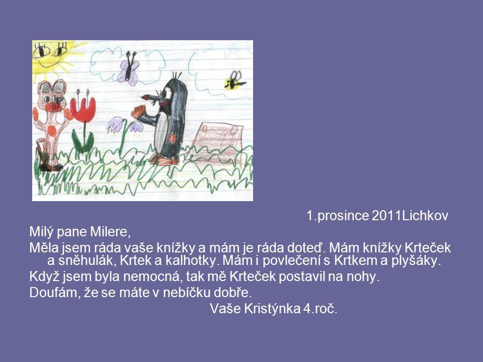 1.prosince 2011Lichkov Milý pane Milere, Měla jsem ráda vaše knížky a mám je ráda doteď. Mám knížky Krteček a sněhulák, Krtek a kalhotky. Mám i povleč
