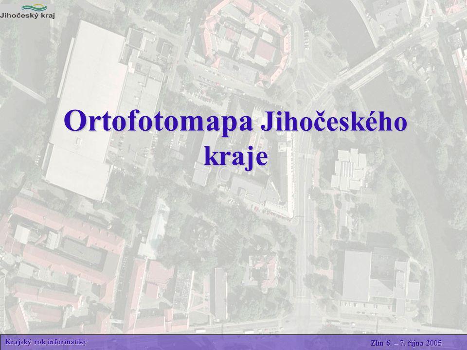 Ortofotomapa Jihočeského kraje Krajský rok informatiky Zlín 6. – 7. října 2005