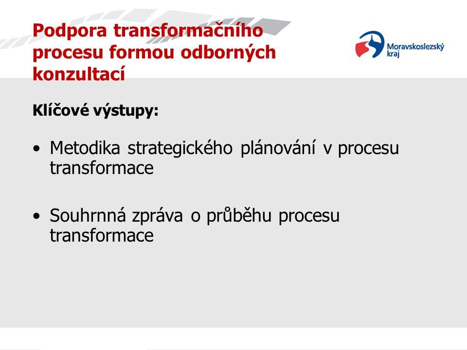 Podpora transformačního procesu formou odborných konzultací Klíčové výstupy: Metodika strategického plánování v procesu transformace Souhrnná zpráva o