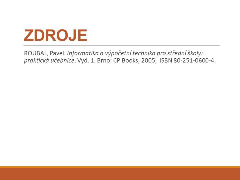 ZDROJE ROUBAL, Pavel. Informatika a výpočetní technika pro střední školy: praktická učebnice. Vyd. 1. Brno: CP Books, 2005, ISBN 80-251-0600-4.
