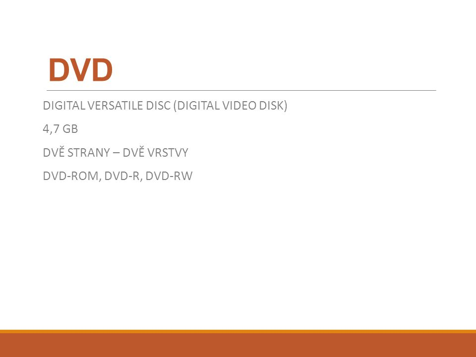 DVD DIGITAL VERSATILE DISC (DIGITAL VIDEO DISK) 4,7 GB DVĚ STRANY – DVĚ VRSTVY DVD-ROM, DVD-R, DVD-RW