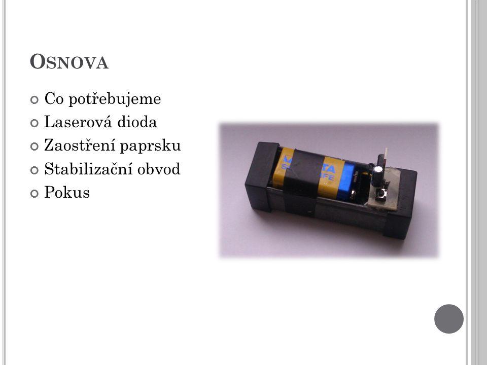 O SNOVA Co potřebujeme Laserová dioda Zaostření paprsku Stabilizační obvod Pokus
