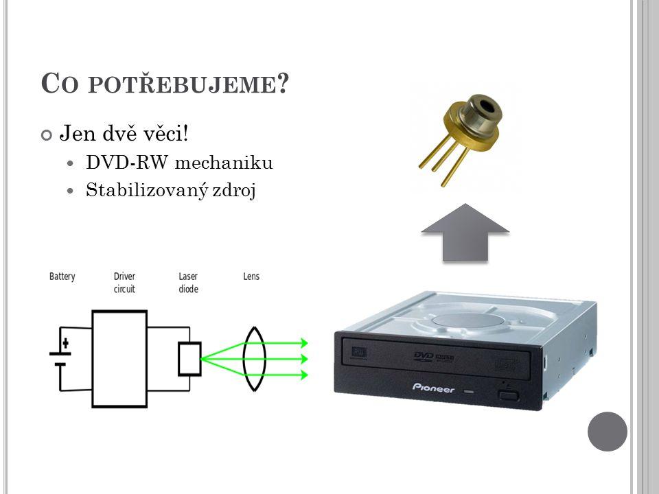 C O POTŘEBUJEME ? Jen dvě věci! DVD-RW mechaniku Stabilizovaný zdroj