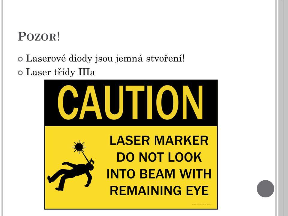 P OZOR ! Laserové diody jsou jemná stvoření! Laser třídy IIIa