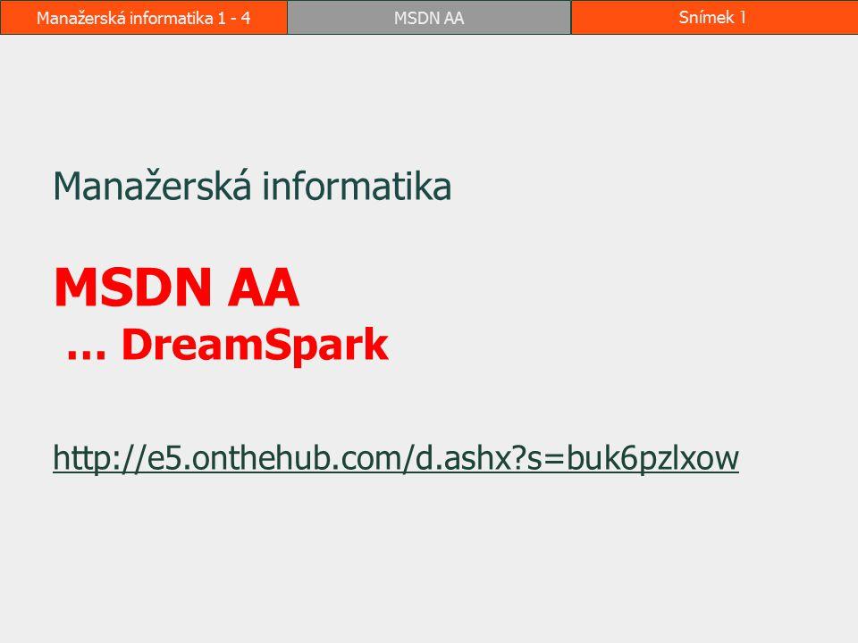 Manažerská informatika 1 - 4MSDN AASnímek 1 Manažerská informatika MSDN AA … DreamSpark http://e5.onthehub.com/d.ashx?s=buk6pzlxow http://e5.onthehub.
