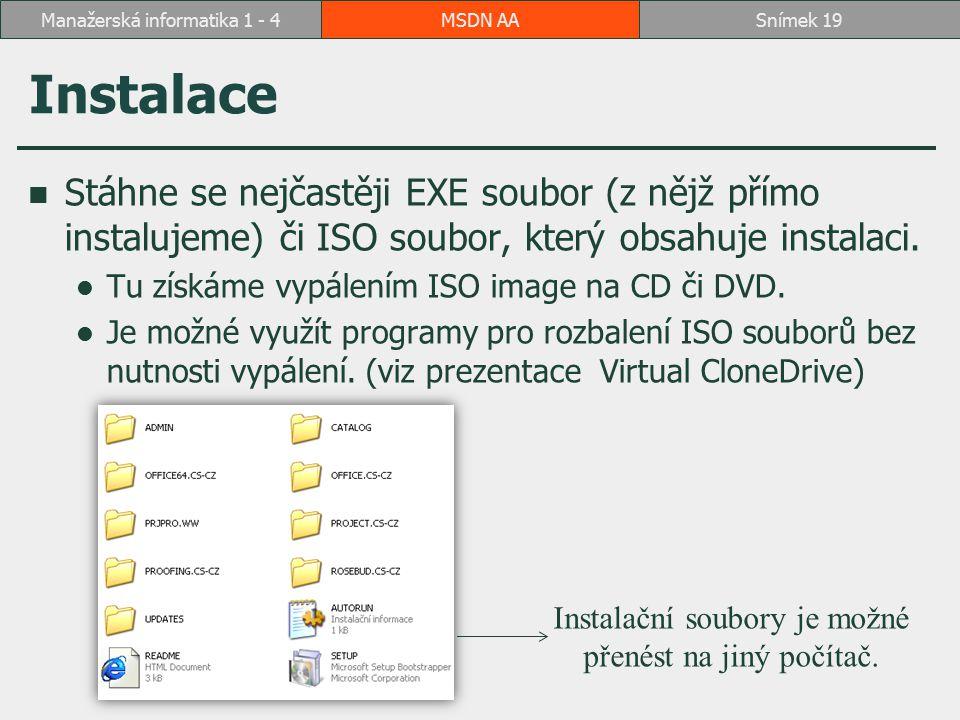 Instalace Stáhne se nejčastěji EXE soubor (z nějž přímo instalujeme) či ISO soubor, který obsahuje instalaci. Tu získáme vypálením ISO image na CD či