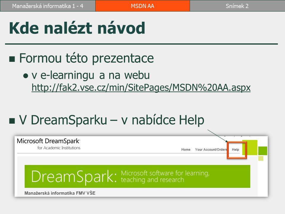 MSDN AASnímek 2Manažerská informatika 1 - 4 Kde nalézt návod Formou této prezentace v e-learningu a na webu http://fak2.vse.cz/min/SitePages/MSDN%20AA