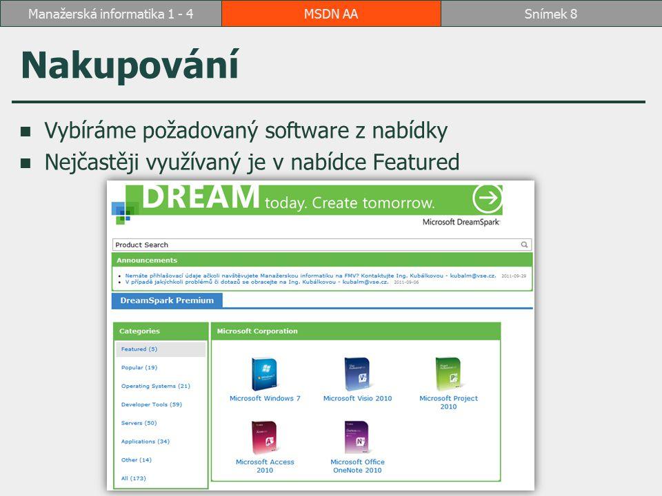 Nakupování Vybíráme požadovaný software z nabídky Nejčastěji využívaný je v nabídce Featured MSDN AASnímek 8Manažerská informatika 1 - 4