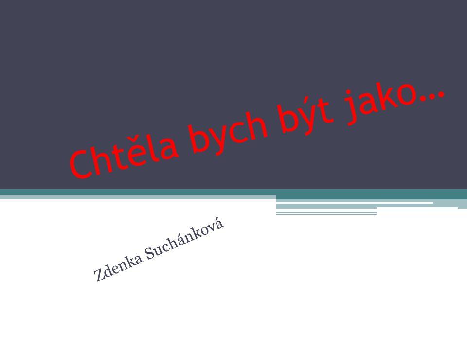 Chtěla bych být jako… Zdenka Suchánková